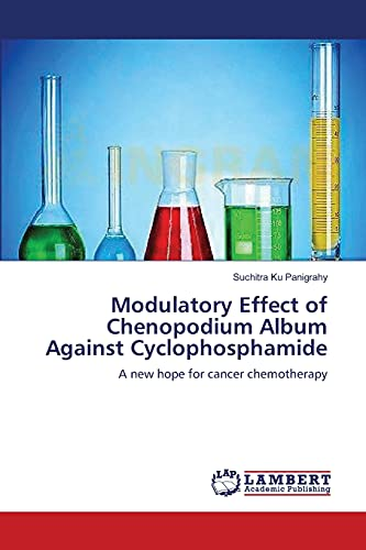 9783659186462: Modulatory Effect of Chenopodium Album Against Cyclophosphamide: A new hope for cancer chemotherapy