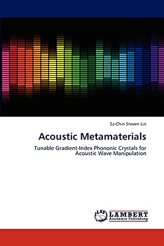 9783659186547: Acoustic Metamaterials: Tunable Gradient-Index Phononic Crystals for Acoustic Wave Manipulation