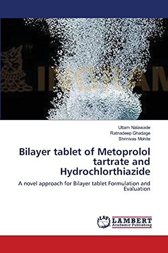 9783659186684: Bilayer tablet of Metoprolol tartrate and Hydrochlorthiazide: A novel approach for Bilayer tablet Formulation and Evaluation