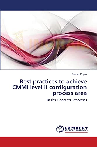 Best Practices to Achieve CMMI Level II Configuration Process Area: Prerna Gupta