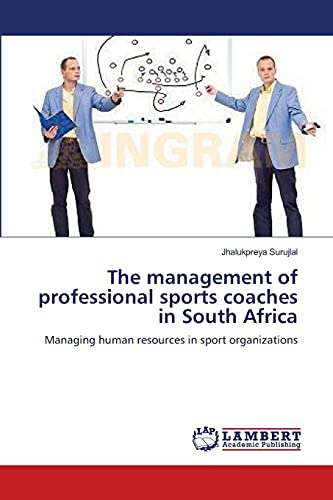 The Management of Professional Sports Coaches in South Africa: Jhalukpreya Surujlal