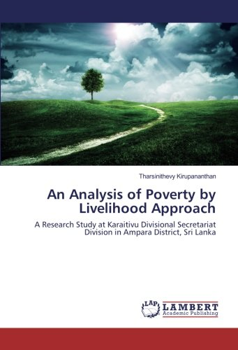 An Analysis of Poverty by Livelihood Approach: A Research Study at Karaitivu Divisional Secretariat...