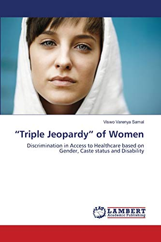 "9783659188206: ""Triple Jeopardy"" of Women: Discrimination in Access to Healthcare based on Gender, Caste status and Disability"