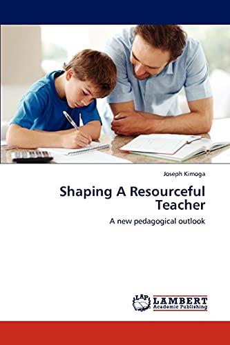 9783659188480: Shaping A Resourceful Teacher: A new pedagogical outlook