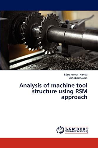 Analysis of Machine Tool Structure Using Rsm: Bijoy Kumar Nanda