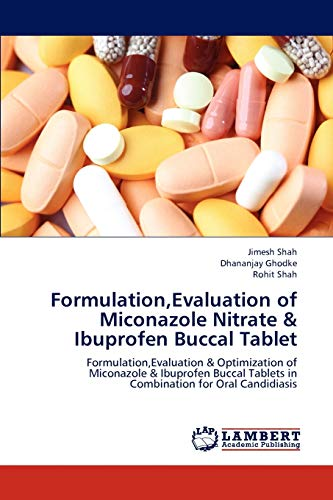 9783659188862: Formulation,Evaluation of Miconazole Nitrate & Ibuprofen Buccal Tablet: Formulation,Evaluation & Optimization of Miconazole & Ibuprofen Buccal Tablets in Combination for Oral Candidiasis