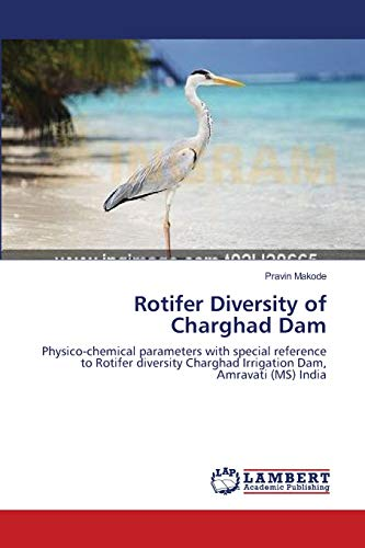9783659188909: Rotifer Diversity of Charghad Dam: Physico-chemical parameters with special reference to Rotifer diversity Charghad Irrigation Dam, Amravati (MS) India