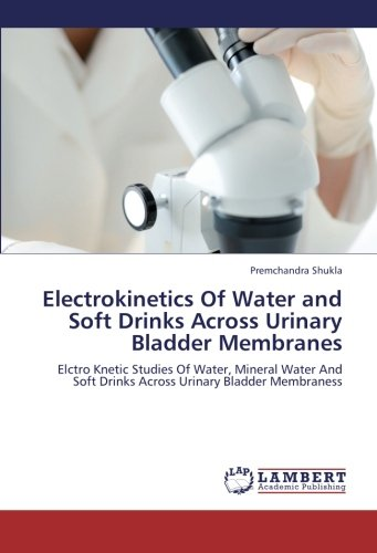 9783659189661: Electrokinetics Of Water and Soft Drinks Across Urinary Bladder Membranes: Elctro Knetic Studies Of Water, Mineral Water And Soft Drinks Across Urinary Bladder Membraness