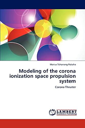 Modeling of the Corona Ionization Space Propulsion System: Marius Tchonang Pokaha