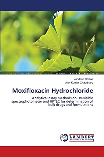 9783659189999: Moxifloxacin Hydrochloride: Analytical assay methods on UV-visible spectrophotometer and HPTLC for determination of bulk drugs and formulations