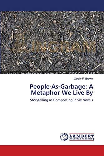 9783659190315: People-As-Garbage: A Metaphor We Live By: Storytelling as Composting in Six Novels
