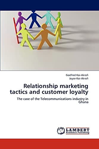 9783659190803: Relationship marketing tactics and customer loyalty: The case of the Telecommunications industry in Ghana