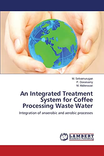 Integrated Treatment System for Coffee Processing Waste: Selvamurugan M, Doraisamy