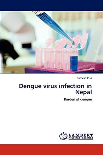 Dengue virus infection in Nepal: Burden of dengue: Ramesh Pun