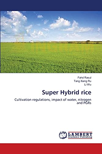 9783659192050: Super Hybrid rice: Cultivation regulations, impact of water, nitrogen and PGRs