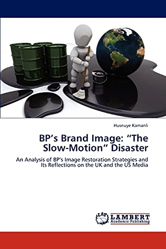 """9783659192593: BP's Brand Image: """"The Slow-Motion"""" Disaster: An Analysis of BP's Image Restoration Strategies and Its Reflections on the UK and the US Media"""
