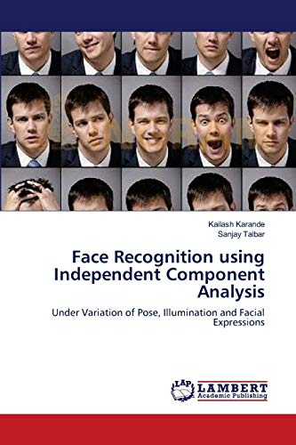 9783659193590: Face Recognition using Independent Component Analysis: Under Variation of Pose, Illumination and Facial Expressions