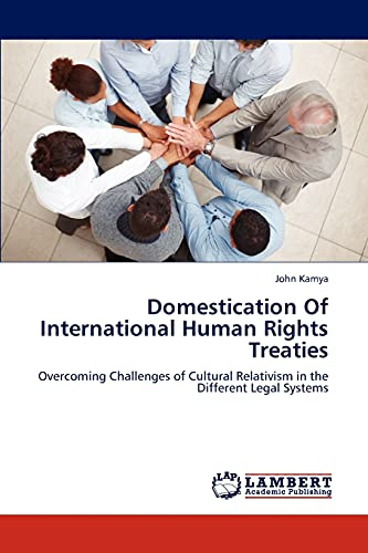 9783659193804: Domestication Of International Human Rights Treaties: Overcoming Challenges of Cultural Relativism in the Different Legal Systems