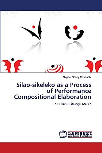 9783659194511: Silao-sikeleko as a Process of Performance Compositional Elaboration: In Bukusu Litungu Music