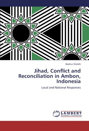9783659195198: Jihad, Conflict and Reconciliation in Ambon, Indonesia: Local and National Responses