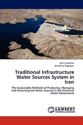 9783659197086: Traditional Infrastructure Water Sources System in Iran: The Sustainable Methods of Producing, Managing and Preserving the Water Sources in the Historical Water Monuments