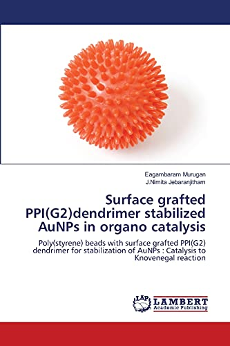 Surface Grafted Ppi(g2)Dendrimer Stabilized Aunps in Organo Catalysis: Eagambaram Murugan