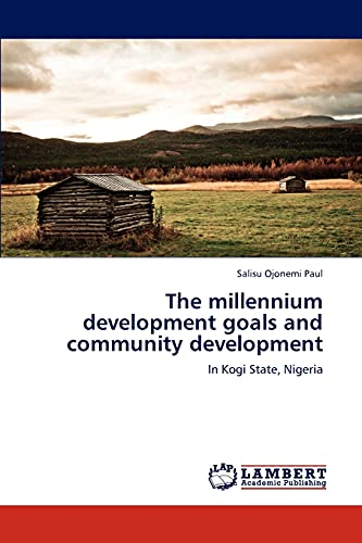 The millennium development goals and community development: In Kogi State, Nigeria: Paul, Salisu ...