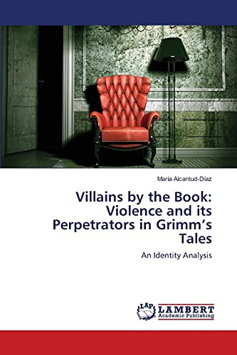 Villains by the Book: Violence and Its Perpetrators in Grimms Tales: MarÃa Alcantud-DÃaz