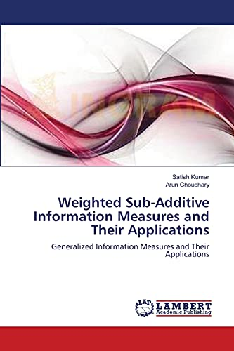 Weighted Sub-Additive Information Measures and Their Applications: Generalized Information Measures and Their Applications (365919820X) by Kumar, Satish; Choudhary, Arun