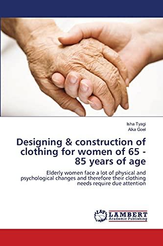 Designing Construction of Clothing for Women of 65 - 85 Years of Age: Isha Tyagi