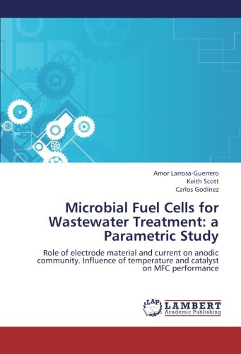 Microbial Fuel Cells for Wastewater Treatment: a Parametric Study: Role of electrode material and current on anodic community. Influence of temperature and catalyst on MFC performance (3659199257) by Amor Larrosa-Guerrero; Keith Scott; Carlos Godínez