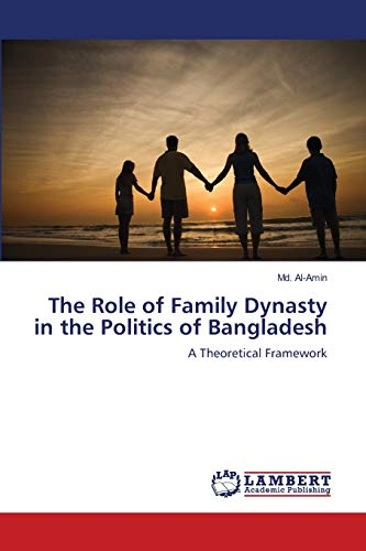 9783659199332: The Role of Family Dynasty in the Politics of Bangladesh: A Theoretical Framework