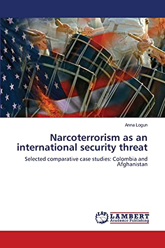 9783659199455: Narcoterrorism as an international security threat: Selected comparative case studies: Colombia and Afghanistan