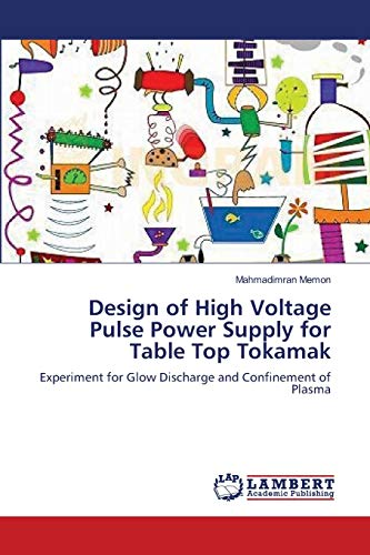 9783659199813: Design of High Voltage Pulse Power Supply for Table Top Tokamak: Experiment for Glow Discharge and Confinement of Plasma