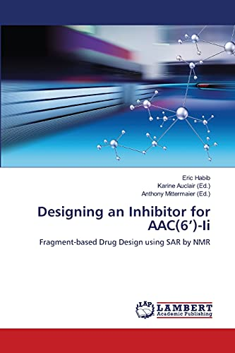Designing an Inhibitor for AAC(6')-Ii: Fragment-based Drug: Habib, Eric