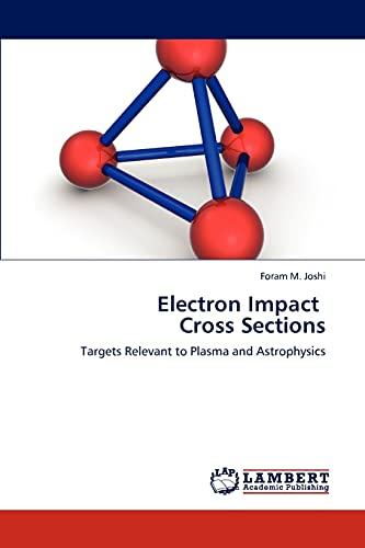 Electron Impact Cross Sections: Foram M. Joshi
