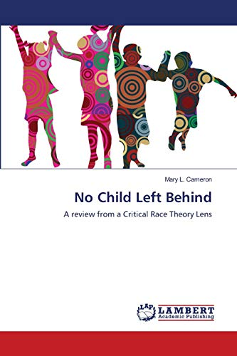 9783659200137: No Child Left Behind: A review from a Critical Race Theory Lens