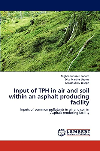 9783659201349: Input of TPH in air and soil within an asphalt producing facility: Inputs of common pollutants in air and soil in Asphalt producing facility
