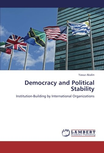 9783659201387: Democracy and Political Stability: Institution-Building by International Organizations
