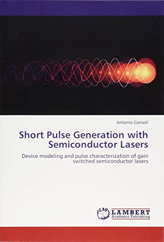 9783659202308: Short Pulse Generation with Semiconductor Lasers: Device modeling and pulse characterization of gain switched semiconductor lasers