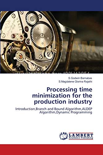 9783659202407: Processing time minimization for the production industry: Introduction,Branch and Bound Algorithm,ALDEP Algorithm,Dynamic Programming