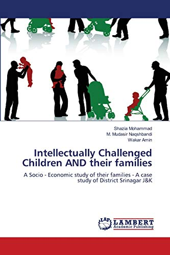 9783659202483: Intellectually Challenged Children AND their families: A Socio - Economic study of their families (A case study of District Srinagar J&K)