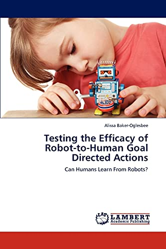 9783659203374: Testing the Efficacy of Robot-to-Human Goal Directed Actions: Can Humans Learn From Robots?