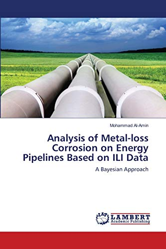 9783659203473: Analysis of Metal-loss Corrosion on Energy Pipelines Based on ILI Data: A Bayesian Approach