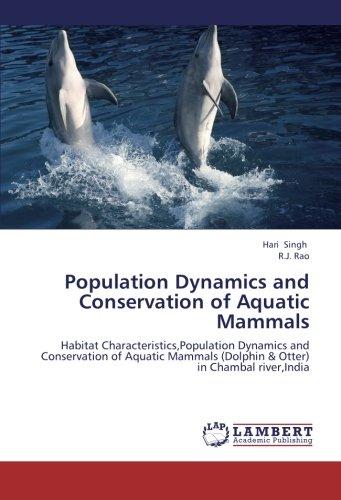 Population Dynamics and Conservation of Aquatic Mammals: Habitat Characteristics,Population ...