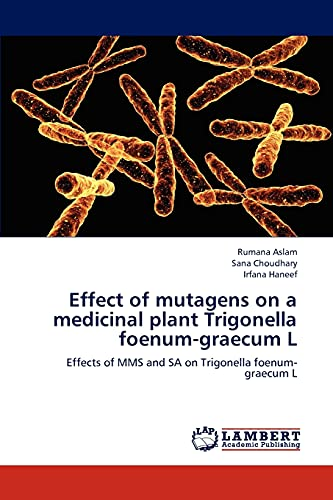 9783659205378: Effect of mutagens on a medicinal plant Trigonella foenum-graecum L: Effects of MMS and SA on Trigonella foenum-graecum L