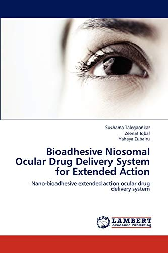 9783659205552: Bioadhesive Niosomal Ocular Drug Delivery System for Extended Action: Nano-bioadhesive extended action ocular drug delivery system