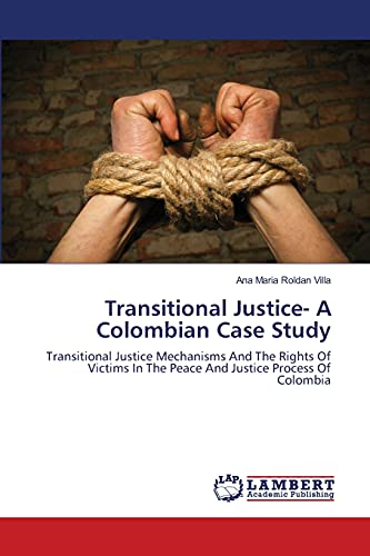 9783659205941: Transitional Justice- A Colombian Case Study: Transitional Justice Mechanisms And The Rights Of Victims In The Peace And Justice Process Of Colombia