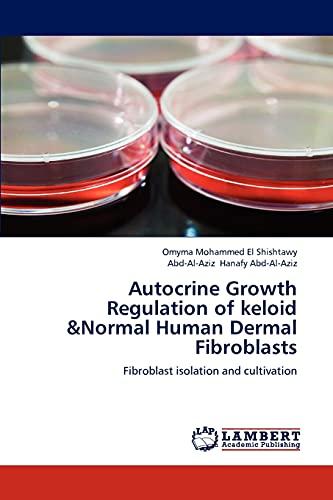 Autocrine Growth Regulation of Keloid Normal Human Dermal Fibroblasts: Omyma Mohammed El Shishtawy