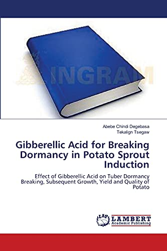 9783659207570: Gibberellic Acid for Breaking Dormancy in Potato Sprout Induction: Effect of Gibberellic Acid on Tuber Dormancy Breaking, Subsequent Growth, Yield and Quality of Potato